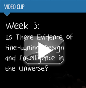 Week 3 :: Is There Evidence of Fine-tuning, Design and Intelligence in the Universe?
