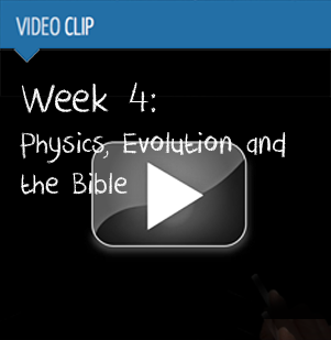 Week 4 :: Physics, Evolution and the Bible